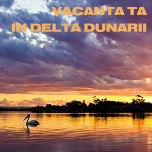 Vacanta in Delta Dunarii